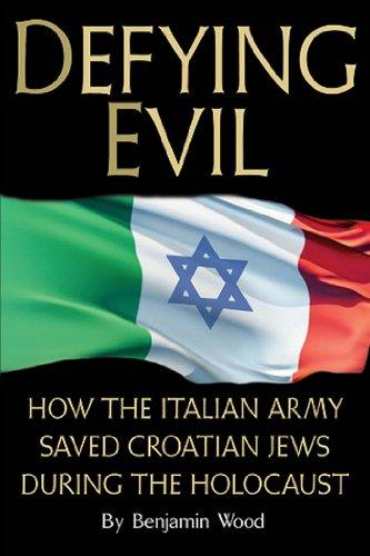 Defying Evil: How the Italian Army Saved: Wood, Benjamin