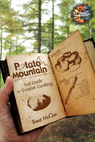 Potato Mountain: Trail Guide to Creative Cooking: McClun, Brent