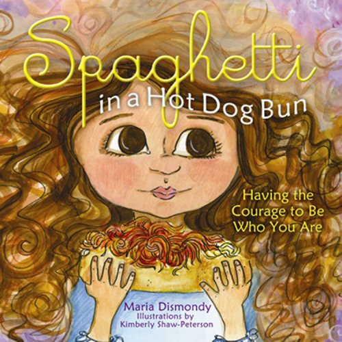 9781933916309: Spaghetti in a Hot Dog Bun: Having the Courage to Be Who You Are