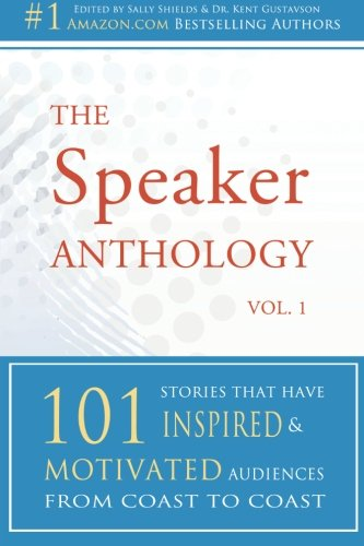 9781933918624: The Speaker Anthology, Vol 1: 101 Stories That Have Inspired and Motivated Audiences from Coast to Coast
