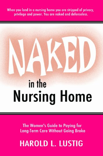 Naked in the Nursing Home: The Women's Guide to Paying for Long-term Care Without Going Broke