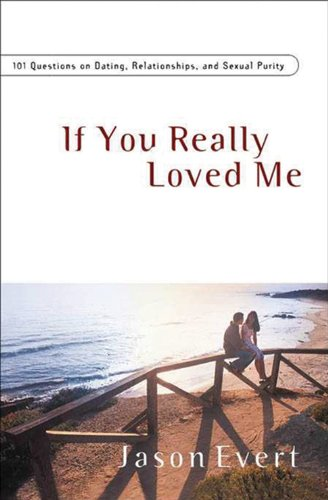9781933919249: If You Really Loved Me: 100 Questions on Dating, Relationships, and Sexual Purity - Revised and Expanded