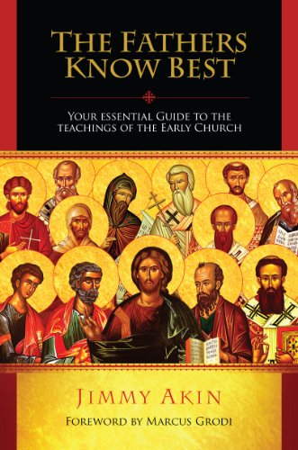 The Fathers Know Best: Your Essential Guide to the Teachings of the Early Church: Akin, Jimmy
