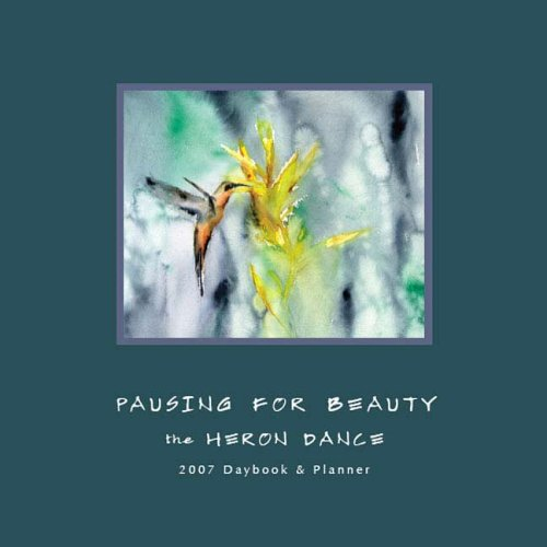 9781933937083: Pausing for Beauty: The Heron Dance 2007 Daybook and Planner