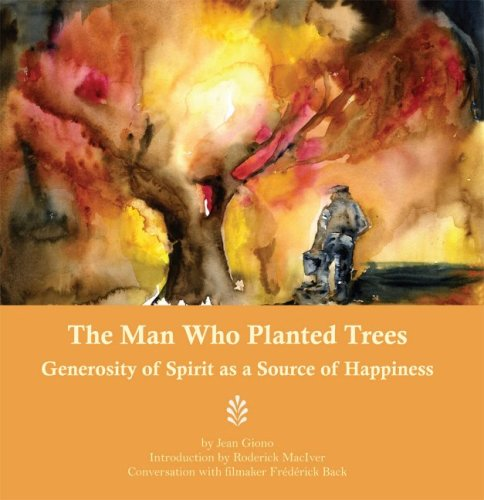 9781933937168: The Man Who Planted Trees: Generosity of Spirit as a Source of Happiness