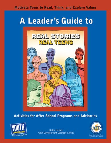 A Leader's Guide to Real Stories, Real Teens: Activities for After School Programs and ...