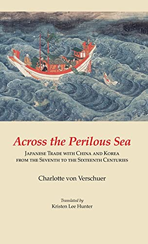 Across the Perilous Sea: Japanese Trade with China and Korea from the Seventh to the Sixteenth Ce...