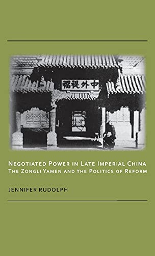 Negotiated Power in Late Imperial China: The Zongli Yamen and the Politics of Reform (Cornell East ...