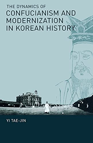 9781933947365: The Dynamics of Confucianism and Modernization in Korean History (Cornell East Asia Series)