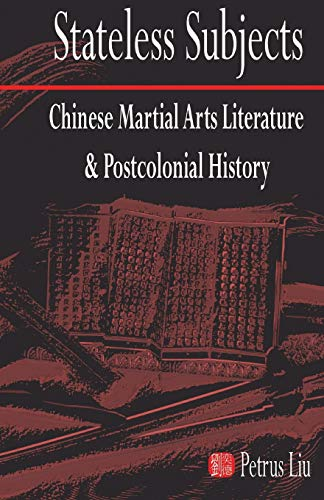 9781933947624: Stateless Subjects: Chinese Martial Arts Literature and Postcolonial History (Cornell East Asia Series)