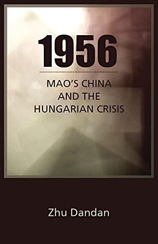 1956: Mao's China and the Hungarian Crisis (Cornell East Asia): Dandan, Zhu