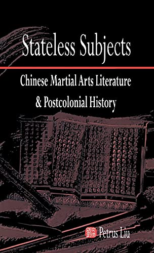 9781933947822: Stateless Subjects: Chinese Martial Arts Literature and Postcolonial History (Cornell East Asia Series)