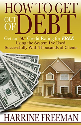 9781933949437: How to Get Out of Debt: Get an a Credit Rating for Free Using the System I've Used Successfully With Thousands of Clients