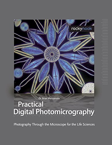 9781933952079: Practical Digital Photomicrography: Photography Through the Microscope for the Life Sciences