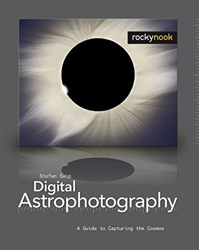 9781933952161: Digital Astrophotography: A Guide to Capturing the Cosmos