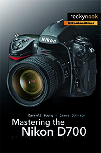 Download Mastering the Nikon D700 (The Mastering Camera Guide Series)