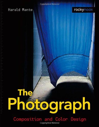 The Photograph: Composition and Color Design: Harald Mante