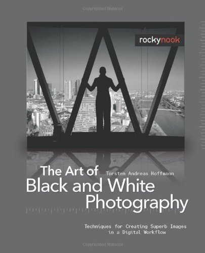 9781933952277: The Art of Black and White Photography: Techniques for Creating Superb Images in a Digital Workflow