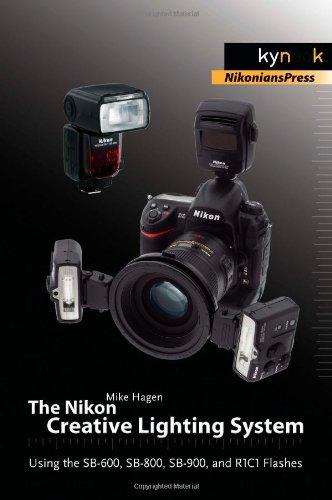 9781933952413: The Nikon Creative Lighting System: Using the SB-600, SB-800, SB-900, and R1C1 Flashes