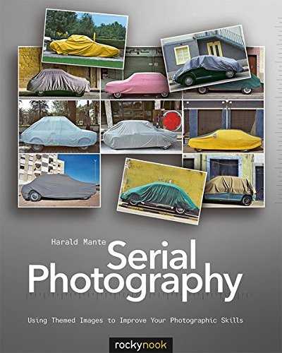 Serial Photography: Using Themed Images to Improve: Harald Mante