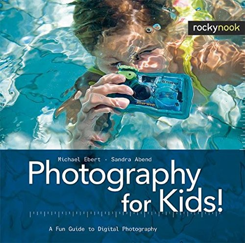 Photography for Kids!: A Fun Guide to Digital Photography (English and English Edition): Ebert, ...