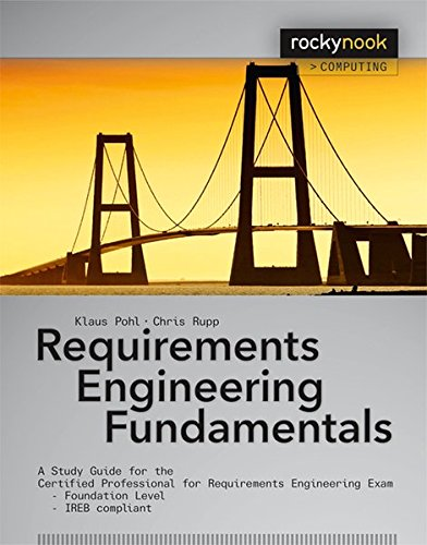 Requirements Engineering Fundamentals: A Study Guide for the Certified Professional for ...