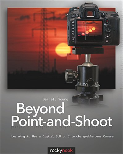 9781933952956: Beyond Point-and-Shoot: Learning to Use a Digital SLR or Interchangeable-Lens Camera