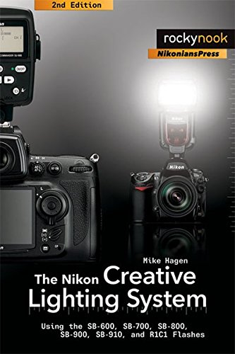 9781933952994: The Nikon Creative Lighting System: Using the SB-600, SB-700, SB-800, SB-900, SB-910, and R1C1 Flashes