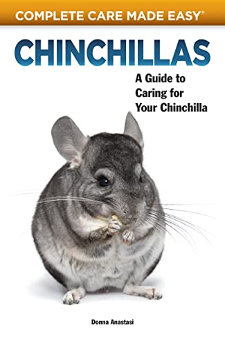 Chinchillas: A Guide to Caring for Your Chinchilla (Complete Care Made Easy): Anastasi, Donna