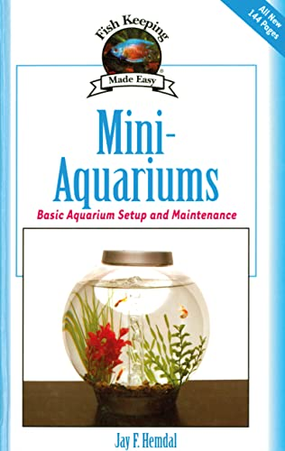 9781933958408: Mini-Aquariums: Basic Aquarium Setup and Maintenance (Fish Keeping Made Easy)