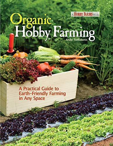 9781933958583: Organic Hobby Farming: A Practical Guide to Earth-Friendly Farming in Any Space