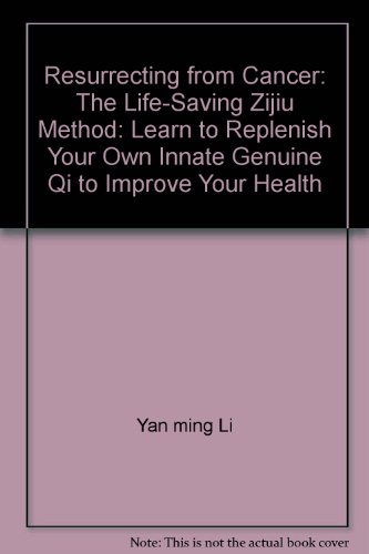 9781933968230: Resurrecting from Cancer: The Life-Saving Zijiu Method: Learn to Replenish Your Own Innate Genuine Qi to Improve Your Health