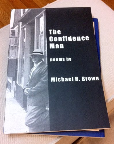 The Confidence Man: poems: Brown, Michael R.