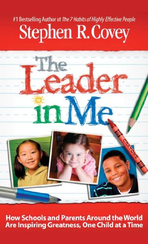 9781933976754: The Leader in Me: How Schools and Parents Around the World Are Inspiring Greatness, One Child at a Time