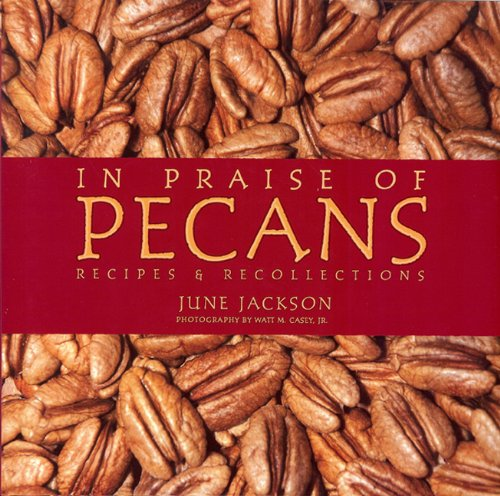In Praise of Pecans: Recipes & Recollections: Jackson, June
