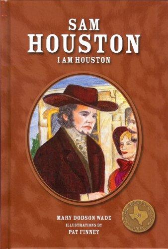 Sam Houston: I Am Houston (Texas Heroes: Dodson Wade, Mary