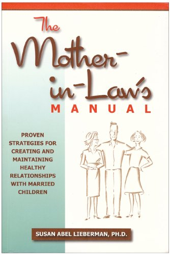 9781933979410: The Mother-in-Law's Manual: Proven Strategies for Creating and Maintaining Healthy Relationships with Married Children