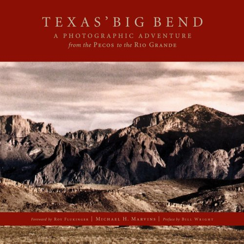 Texas Big Bend A Photographic Adventure from the Pecos to the Rio Grande: Marvins, Michael H. & ...