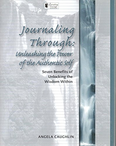 9781933979588: Journaling Through: Unleashing the Power of the Authentic Self: Seven Benefits of Unlocking the Wisdom Within