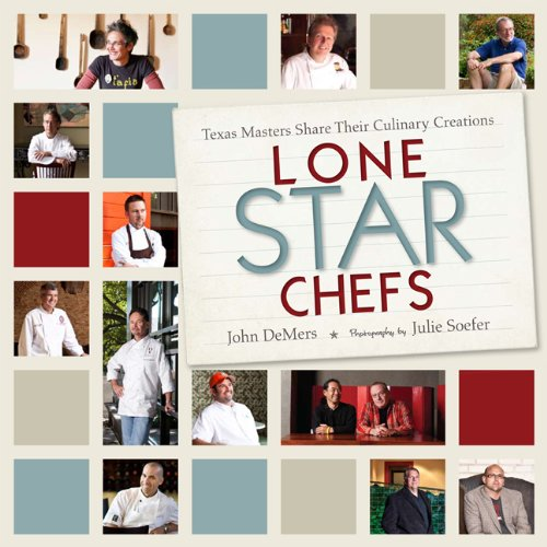 Lone Star Chefs: Texas Masters Share Their Culinary Creations (Hardcover): John DeMers