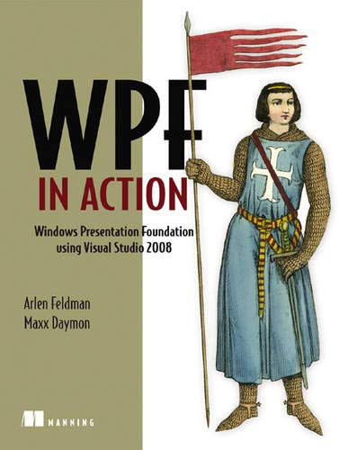 WPF in Action with Visual Studio 2008: Arlen Feldman, Maxx