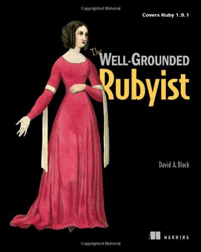 The Well-Grounded Rubyist: Covers Ruby 1.9.1: David A. Black