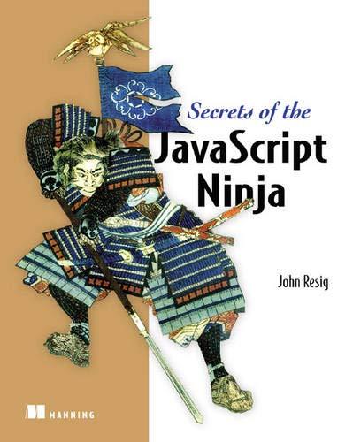 Secrets of the JavaScript Ninja: Resig, John; Bibeault, Bear