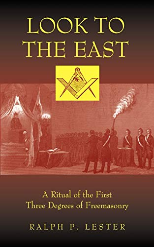 9781933993386: Look to the East: A Ritual of the First Three Degrees of Freemasonry