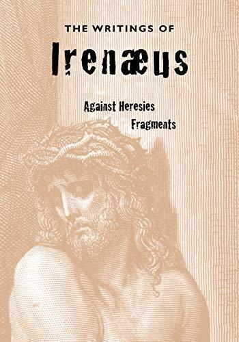 9781933993478: The Writings of Irenaeus: Against Heresies & Fragments