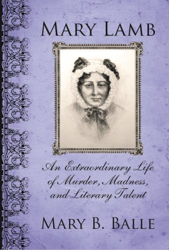 Mary Lamb: an extraordinary life of murder, madness & literary talent: Balle, Mary B