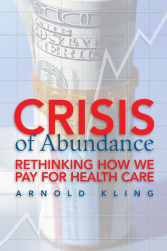 9781933995137: Crisis of Abundance: Rethinking How We Pay for Health Care