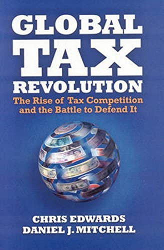 9781933995182: Global Tax Revolution: The Rise of Tax Competition and the Battle to Defend It