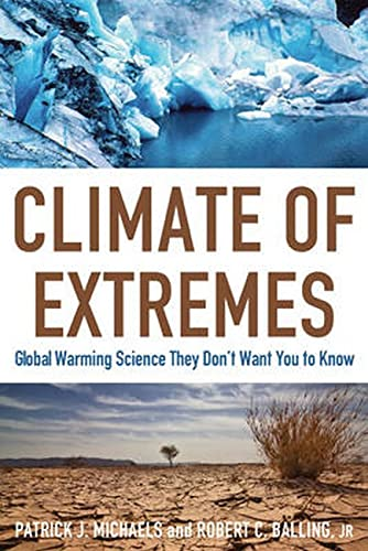 Climate of Extremes: Global Warming Science They Don't Want You to Know: Michaels, Patrick J.;...