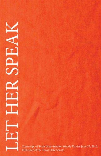 Let Her Speak: Transcript of Texas Sate Senator Wendy Davis's June 25, 2013, Filibuster of the...